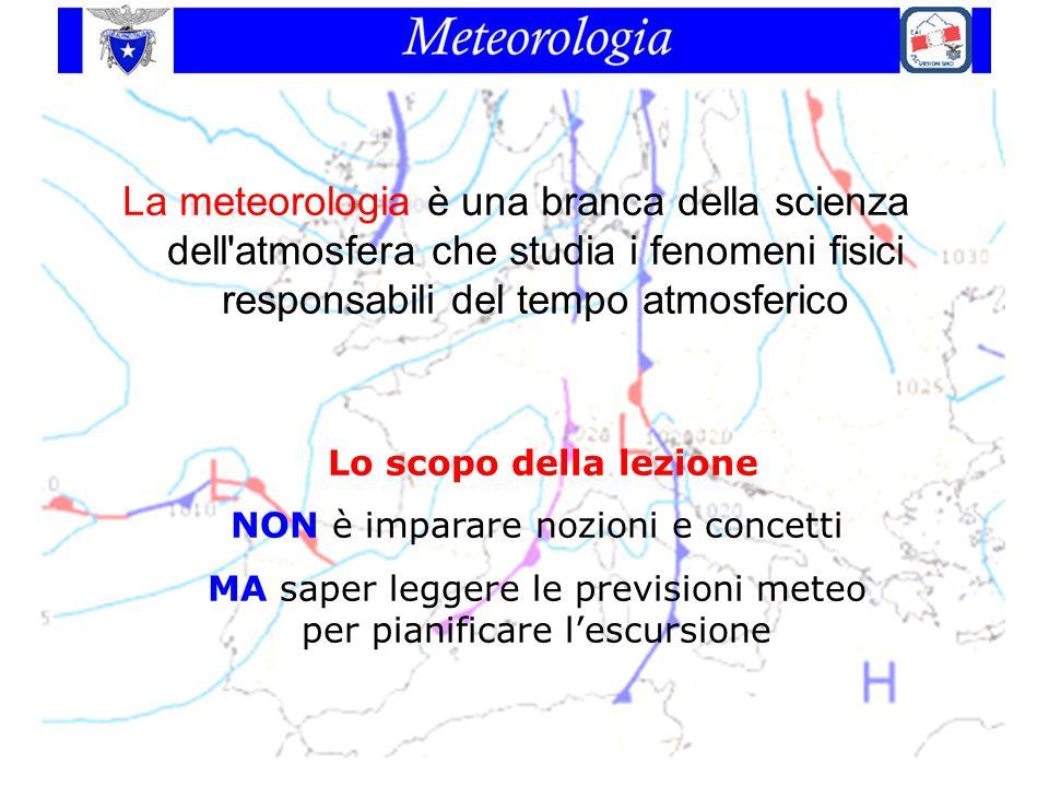 La meteorologia è una branca della scienza dell'atmosfera che studia i fenomeni fisici responsabili del tempo atmosferico Lo scopo della lezione NON è
