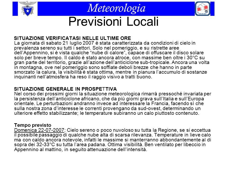 Previsioni Locali SITUAZIONE VERIFICATASI NELLE ULTIME ORE La giornata di sabato 21 luglio 2007 è stata caratterizzata da condizioni di cielo in preva