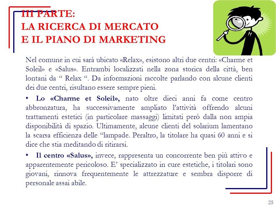 III PARTE: LA RICERCA DI MERCATO E IL PIANO DI MARKETING Nel comune in cui sarà ubicato «Relax», esistono altri due centri: «Charme et Soleil» e «Salu