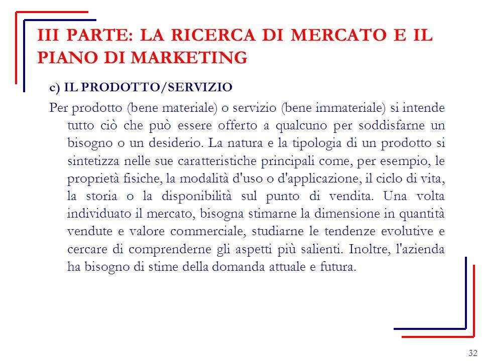 III PARTE: LA RICERCA DI MERCATO E IL PIANO DI MARKETING c) IL PRODOTTO/SERVIZIO Per prodotto (bene materiale) o servizio (bene immateriale) si intend