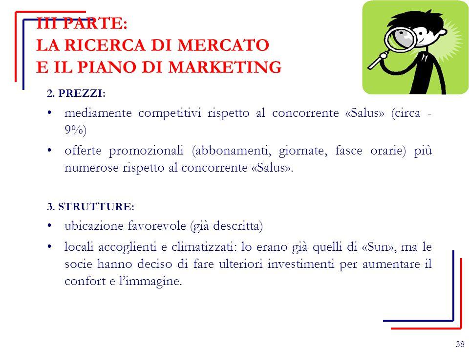 III PARTE: LA RICERCA DI MERCATO E IL PIANO DI MARKETING 2. PREZZI: mediamente competitivi rispetto al concorrente «Salus» (circa - 9%) offerte promoz