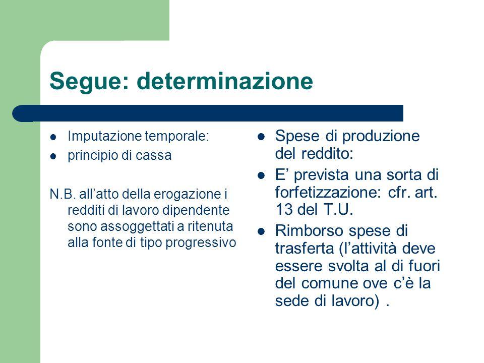 Segue: determinazione Imputazione temporale: principio di cassa N.B. all'atto della erogazione i redditi di lavoro dipendente sono assoggettati a rite