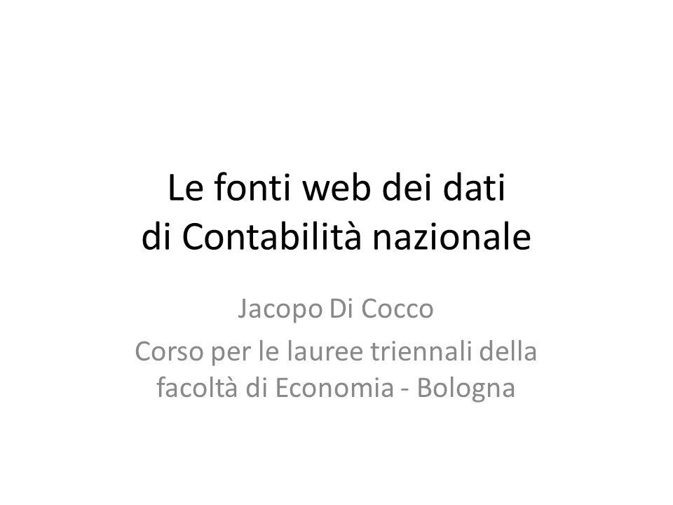 Le fonti web dei dati di Contabilità nazionale Jacopo Di Cocco Corso per le lauree triennali della facoltà di Economia - Bologna