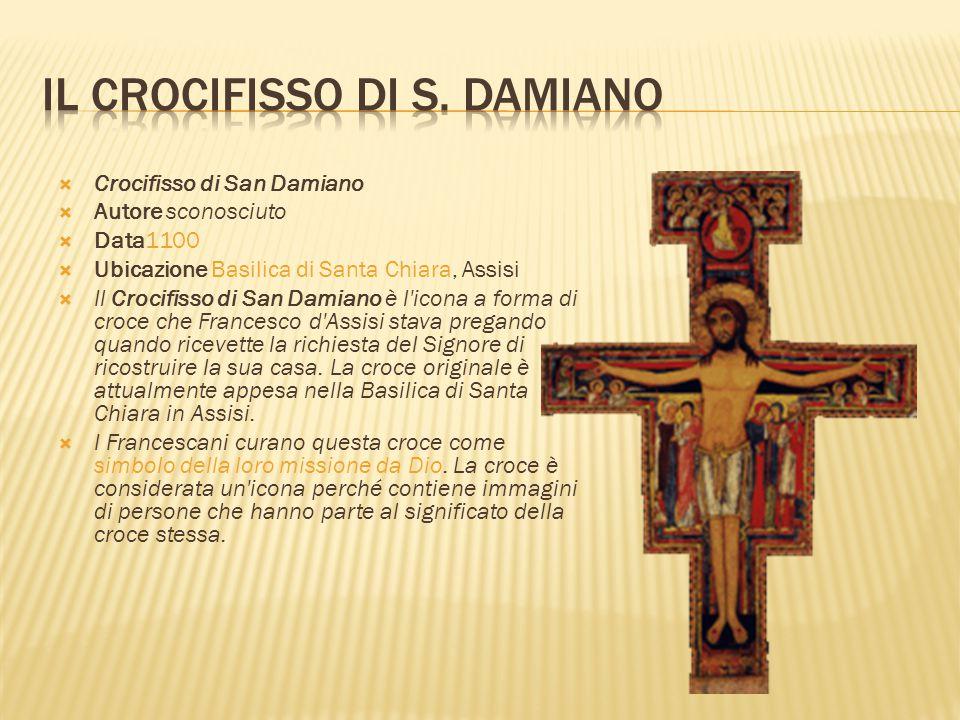  Crocifisso di San Damiano  Autore sconosciuto  Data1100  Ubicazione Basilica di Santa Chiara, Assisi  Il Crocifisso di San Damiano è l'icona a f