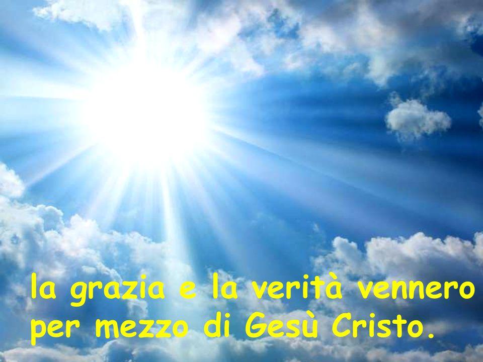 la grazia e la verità vennero per mezzo di Gesù Cristo.