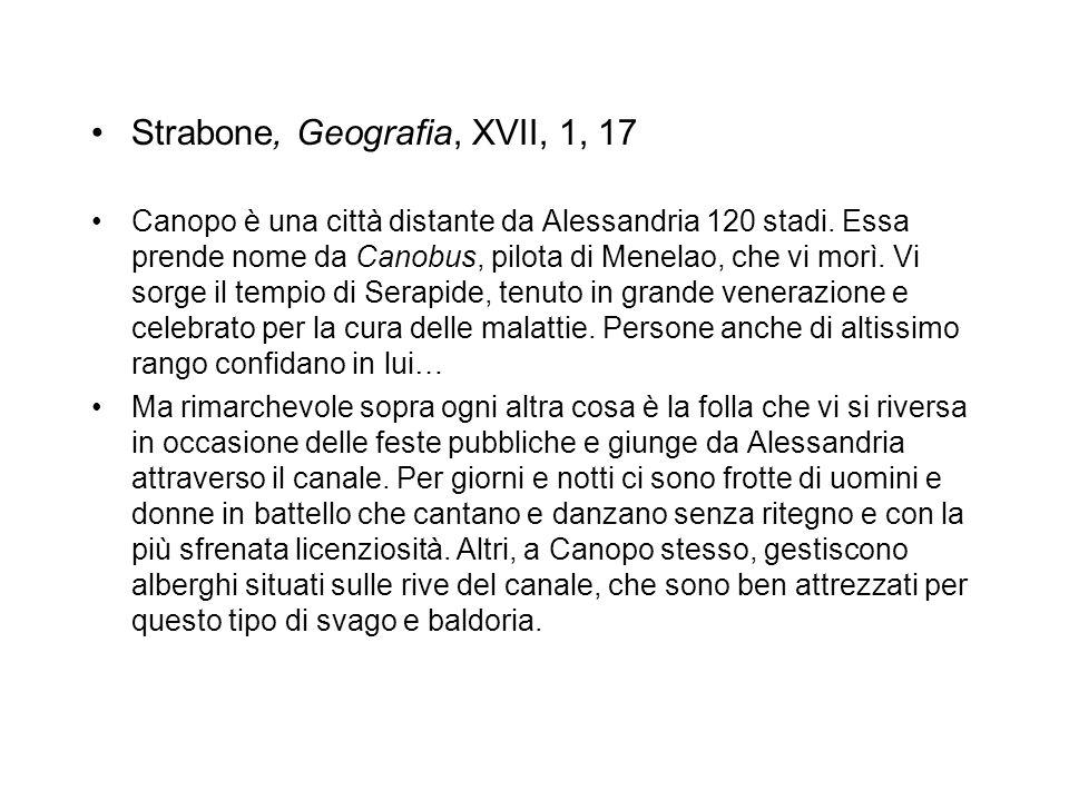 Strabone, Geografia, XVII, 1, 17 Canopo è una città distante da Alessandria 120 stadi. Essa prende nome da Canobus, pilota di Menelao, che vi morì. Vi
