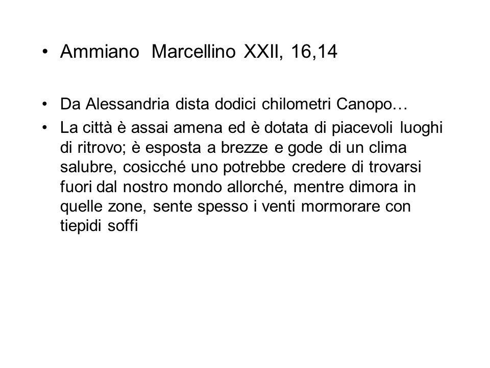 Ammiano Marcellino XXII, 16,14 Da Alessandria dista dodici chilometri Canopo… La città è assai amena ed è dotata di piacevoli luoghi di ritrovo; è esp