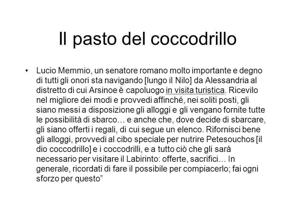 Il pasto del coccodrillo Lucio Memmio, un senatore romano molto importante e degno di tutti gli onori sta navigando [lungo il Nilo] da Alessandria al
