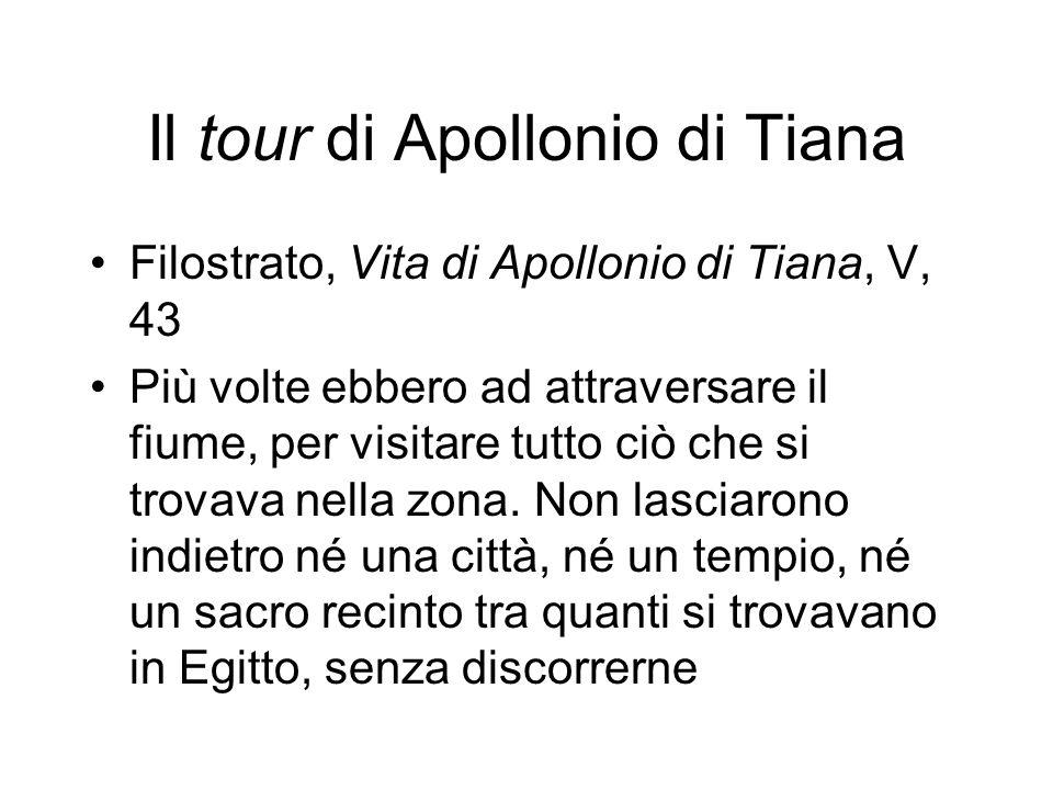 Il tour di Apollonio di Tiana Filostrato, Vita di Apollonio di Tiana, V, 43 Più volte ebbero ad attraversare il fiume, per visitare tutto ciò che si t