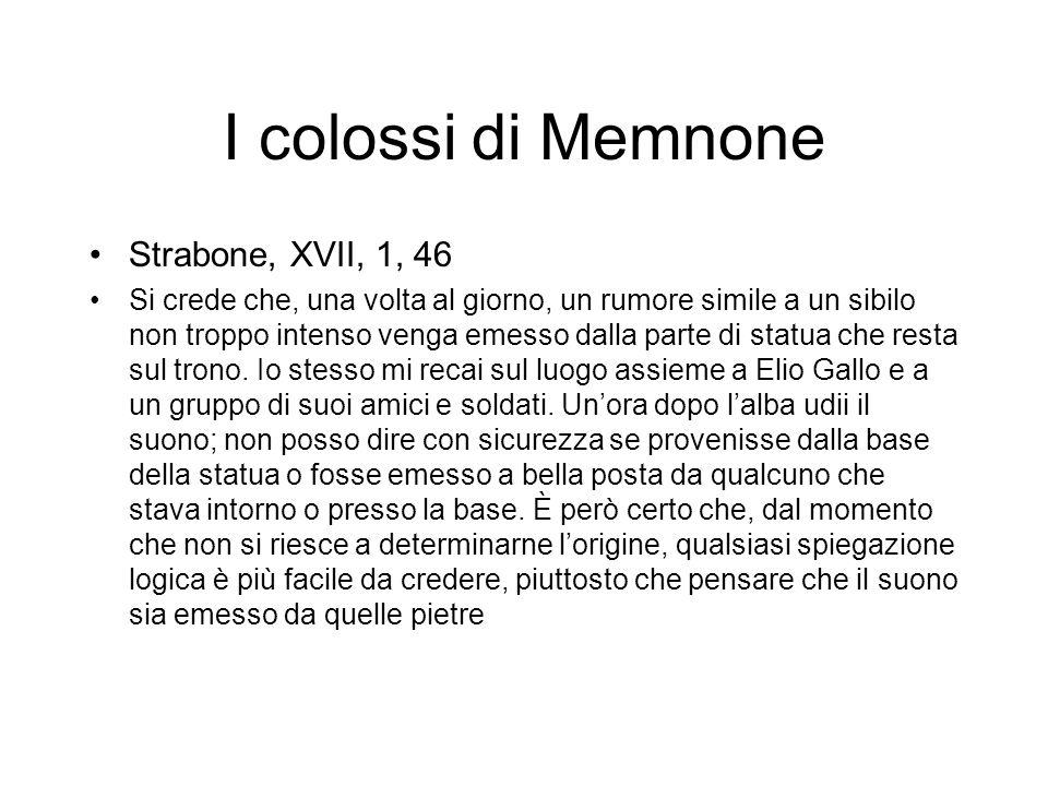 Strabone, XVII, 1, 46 Si crede che, una volta al giorno, un rumore simile a un sibilo non troppo intenso venga emesso dalla parte di statua che resta