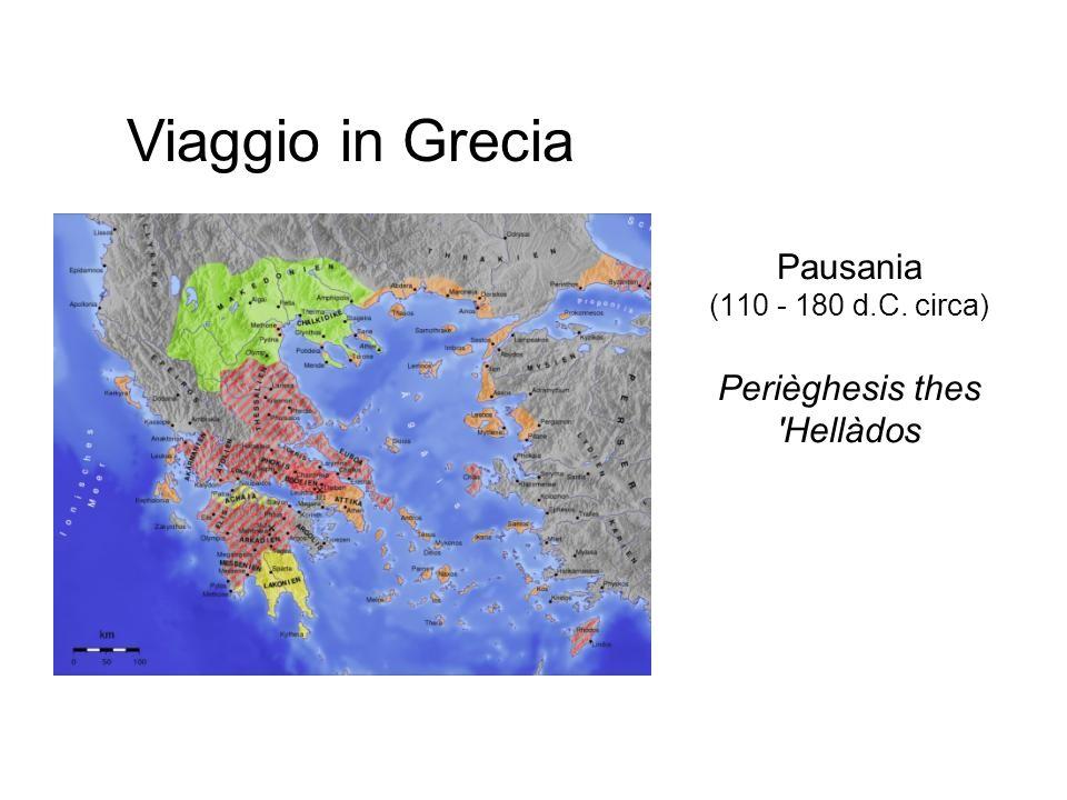 Pausania (110 - 180 d.C. circa) Perièghesis thes 'Hellàdos Viaggio in Grecia