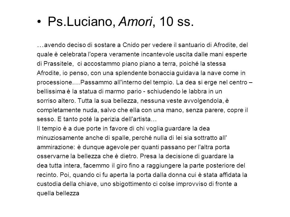 Ps.Luciano, Amori, 10 ss. … avendo deciso di sostare a Cnido per vedere il santuario di Afrodite, del quale è celebrata l'opera veramente incantevole