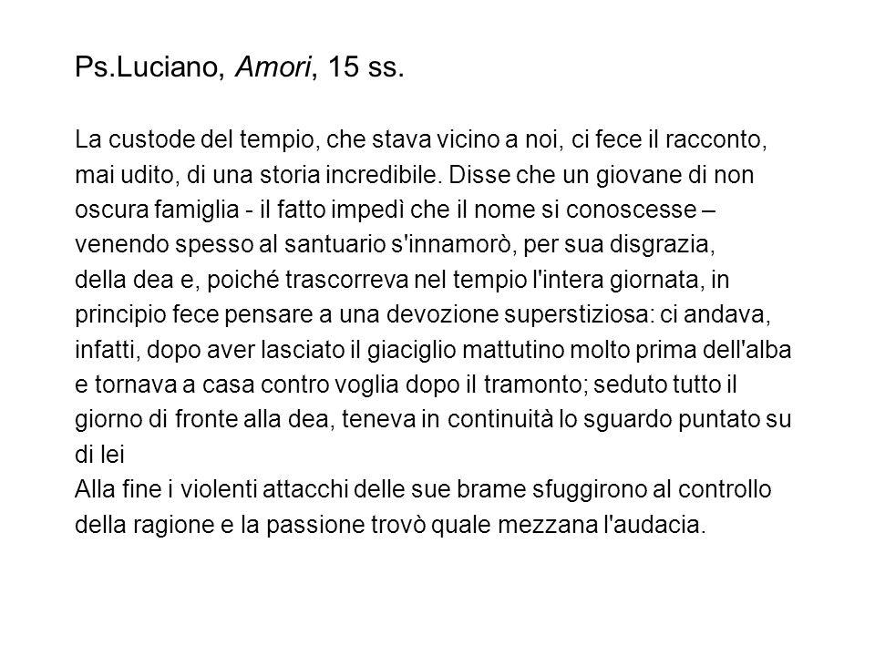 Ps.Luciano, Amori, 15 ss. La custode del tempio, che stava vicino a noi, ci fece il racconto, mai udito, di una storia incredibile. Disse che un giova