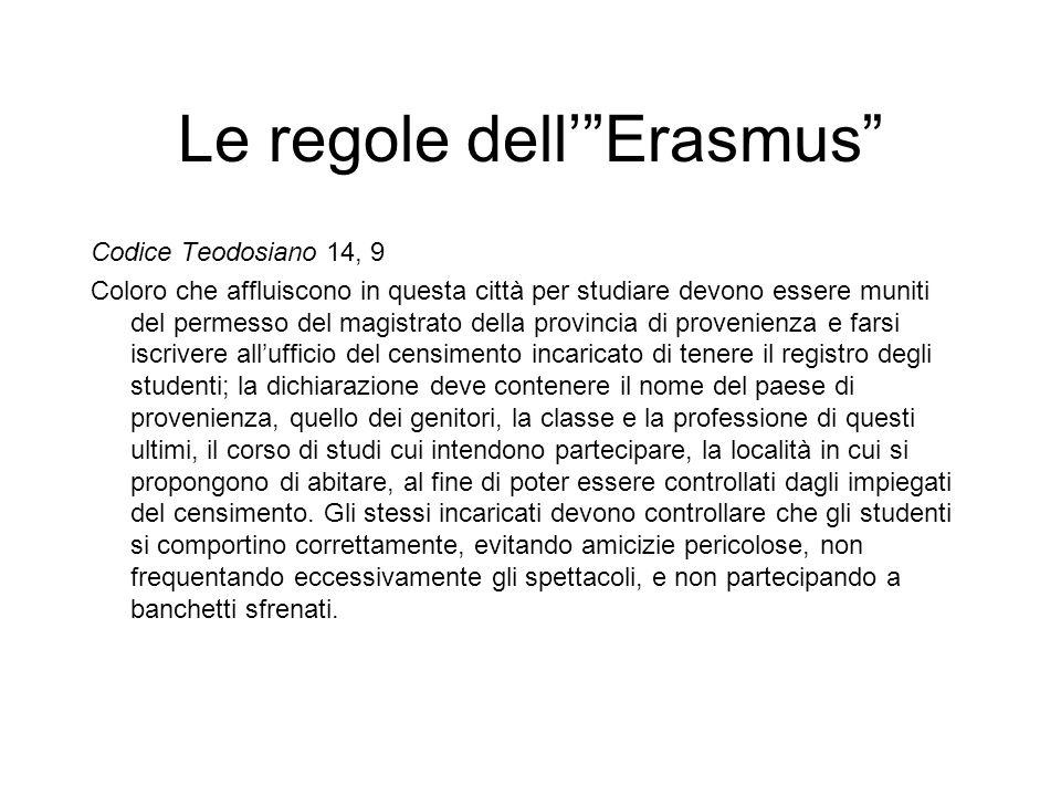 """Le regole dell'""""Erasmus"""" Codice Teodosiano 14, 9 Coloro che affluiscono in questa città per studiare devono essere muniti del permesso del magistrato"""
