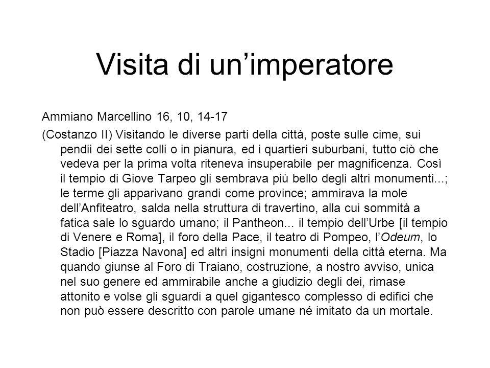 Visita di un'imperatore Ammiano Marcellino 16, 10, 14-17 (Costanzo II) Visitando le diverse parti della città, poste sulle cime, sui pendii dei sette