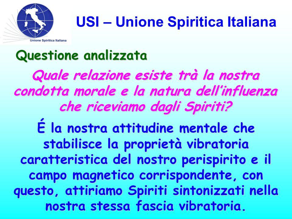USI – Unione Spiritica Italiana Questione analizzata Quale relazione esiste trà la nostra condotta morale e la natura dell'influenza che riceviamo dagli Spiriti.