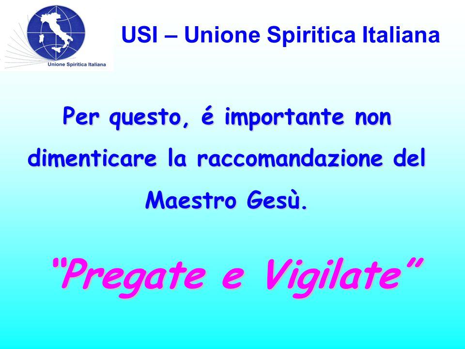 USI – Unione Spiritica Italiana Per questo, é importante non dimenticare la raccomandazione del Maestro Gesù.