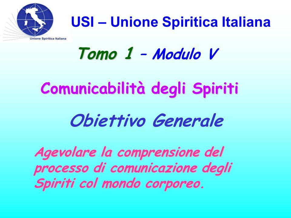 USI – Unione Spiritica Italiana Sommario Tomo 1 Modulo V Influenza degli Spiriti nei nostri pensieri, azioni, e in ciò che ci accade nella vita Cap.