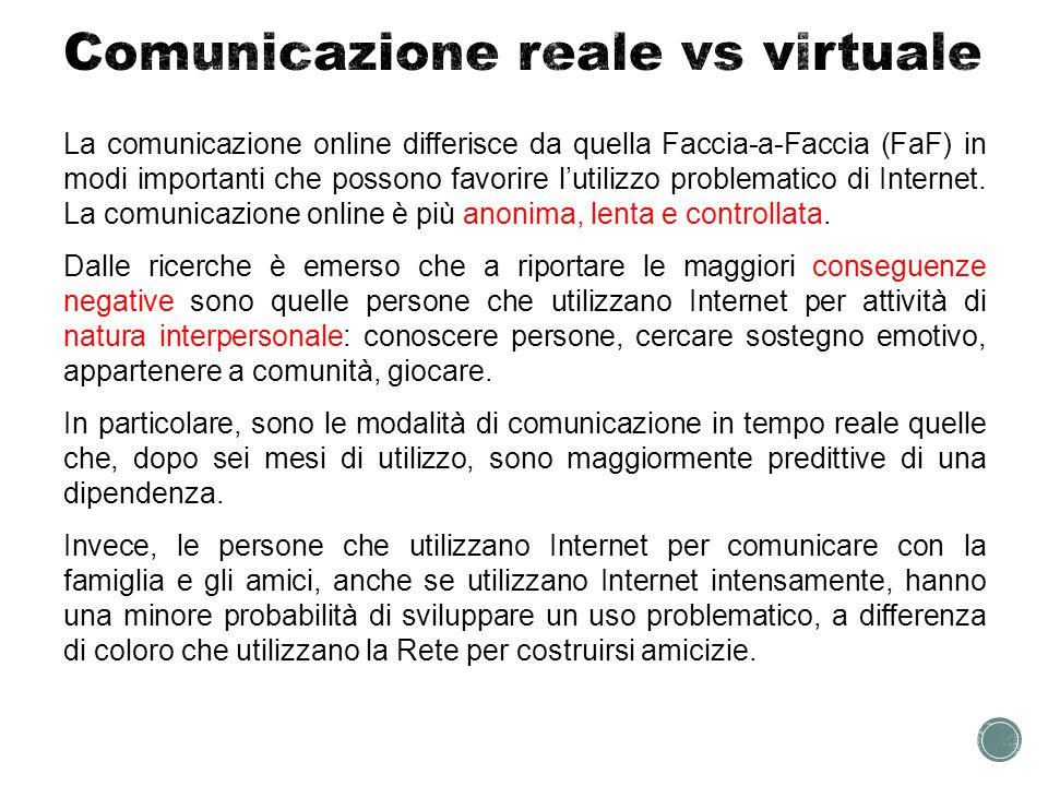 Questi ricercatori hanno suggerito che un sintomo cognitivo dell'utilizzo problematico di Internet è la preferenza per le interazioni sociali online rispetto a quelle faccia-a-faccia (Caplan, 2003; Davis, 2001; Morahan- Martin & Schumacher, 2000; Morahan-Martin, 2008).