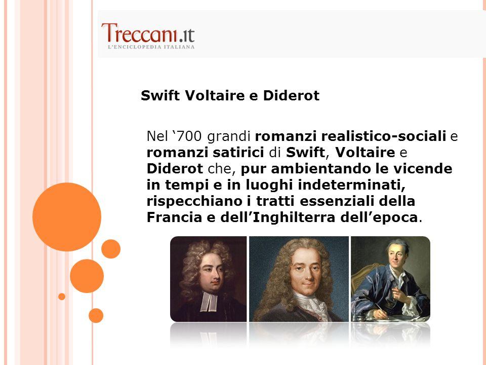 Nel '700 grandi romanzi realistico-sociali e romanzi satirici di Swift, Voltaire e Diderot che, pur ambientando le vicende in tempi e in luoghi indete