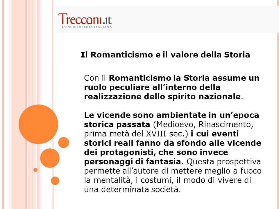 Con il Romanticismo la Storia assume un ruolo peculiare all'interno della realizzazione dello spirito nazionale. Le vicende sono ambientate in un'epoc