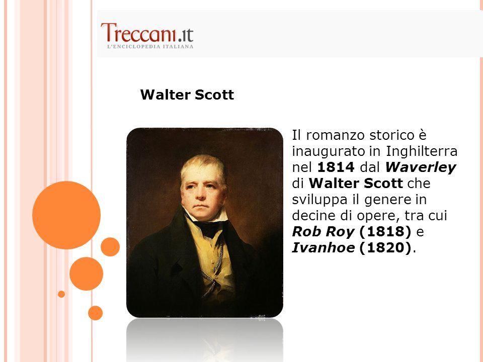 Il romanzo storico è inaugurato in Inghilterra nel 1814 dal Waverley di Walter Scott che sviluppa il genere in decine di opere, tra cui Rob Roy (1818)