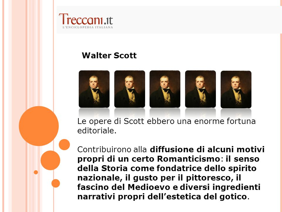 Le opere di Scott ebbero una enorme fortuna editoriale. Contribuirono alla diffusione di alcuni motivi propri di un certo Romanticismo: il senso della