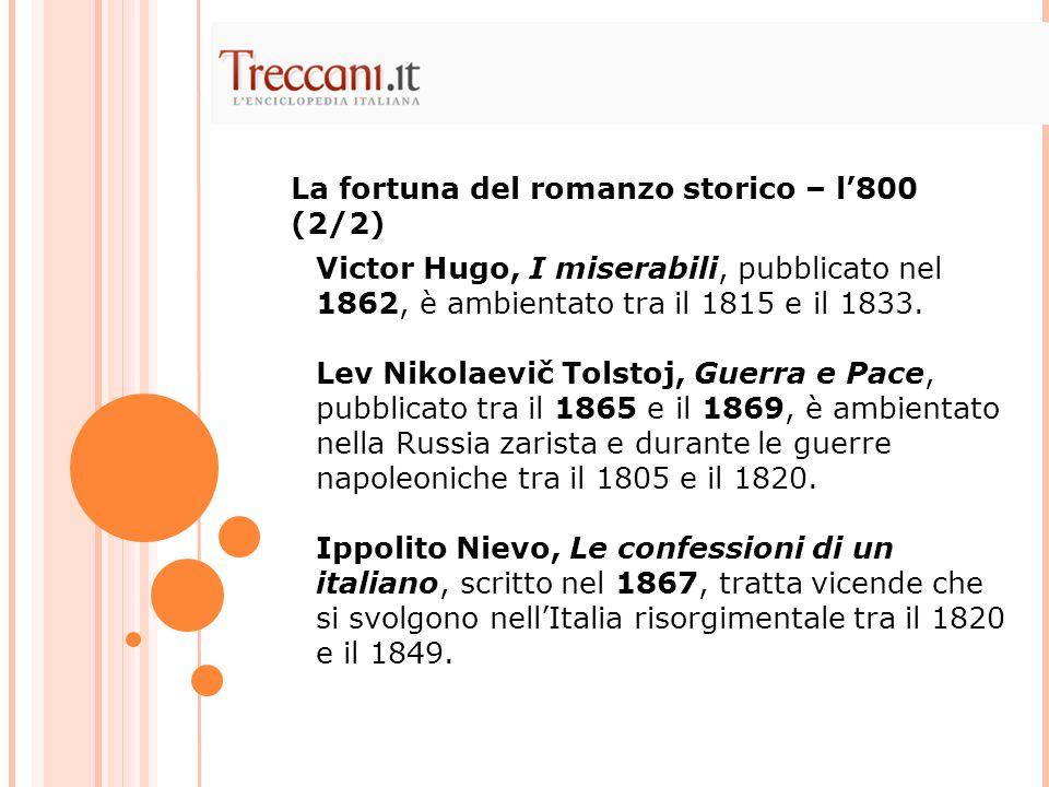 Victor Hugo, I miserabili, pubblicato nel 1862, è ambientato tra il 1815 e il 1833. Lev Nikolaevič Tolstoj, Guerra e Pace, pubblicato tra il 1865 e il