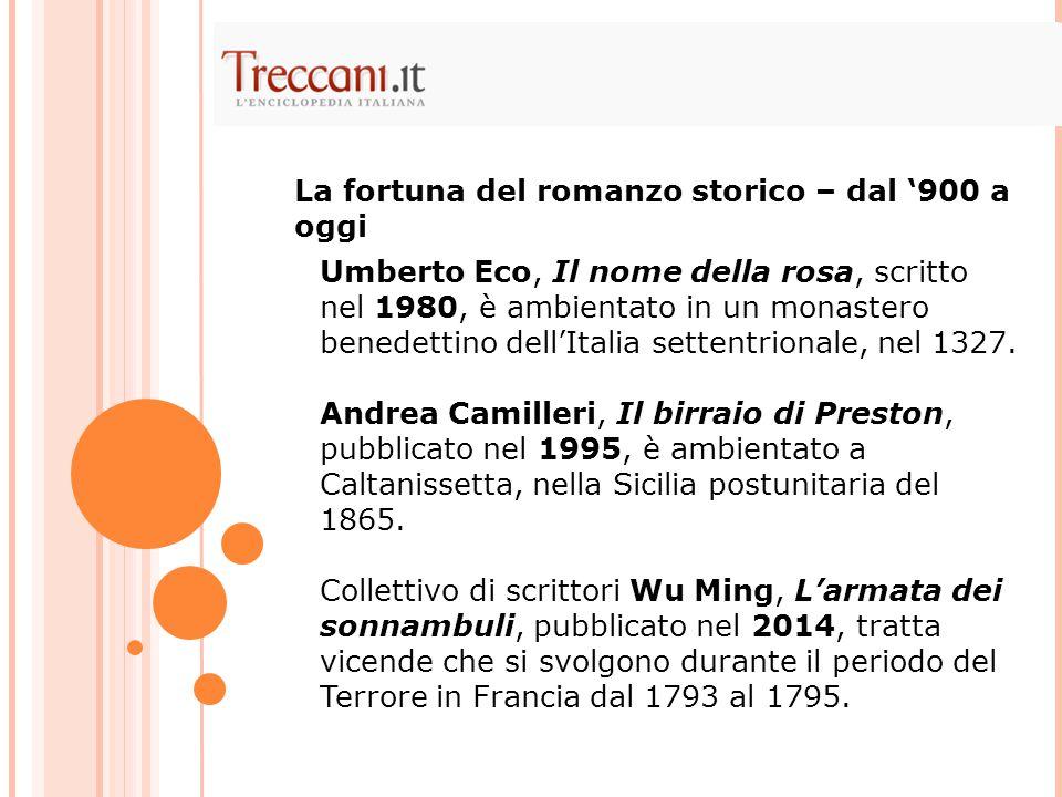 Umberto Eco, Il nome della rosa, scritto nel 1980, è ambientato in un monastero benedettino dell'Italia settentrionale, nel 1327. Andrea Camilleri, Il