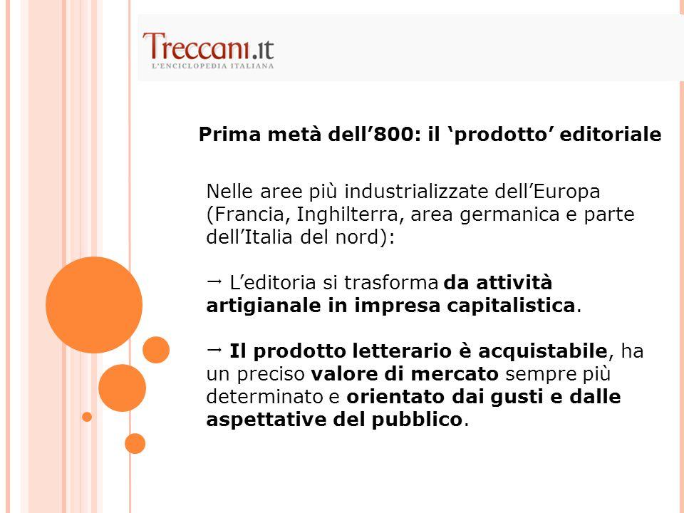 Nelle aree più industrializzate dell'Europa (Francia, Inghilterra, area germanica e parte dell'Italia del nord):  L'editoria si trasforma da attività