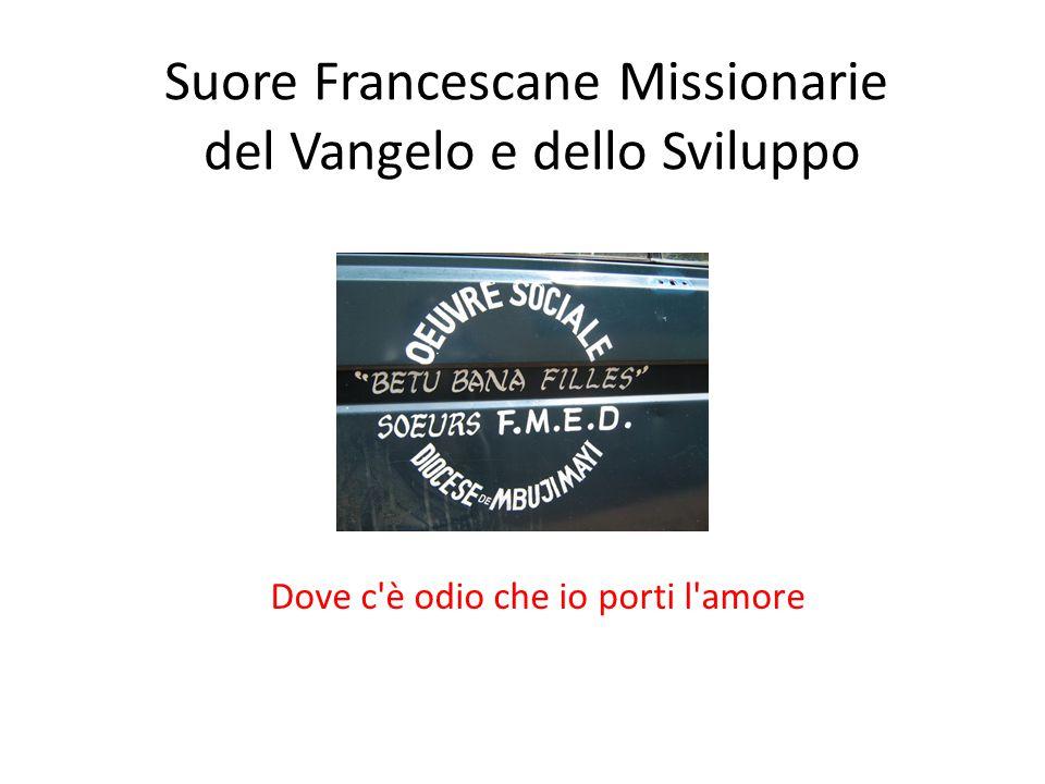 Suore Francescane Missionarie del Vangelo e dello Sviluppo Dove c è odio che io porti l amore