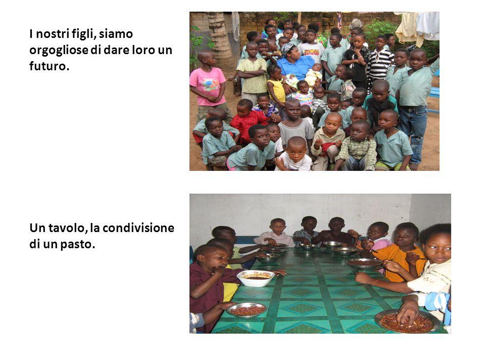 I nostri figli, siamo orgogliose di dare loro un futuro. Un tavolo, la condivisione di un pasto.