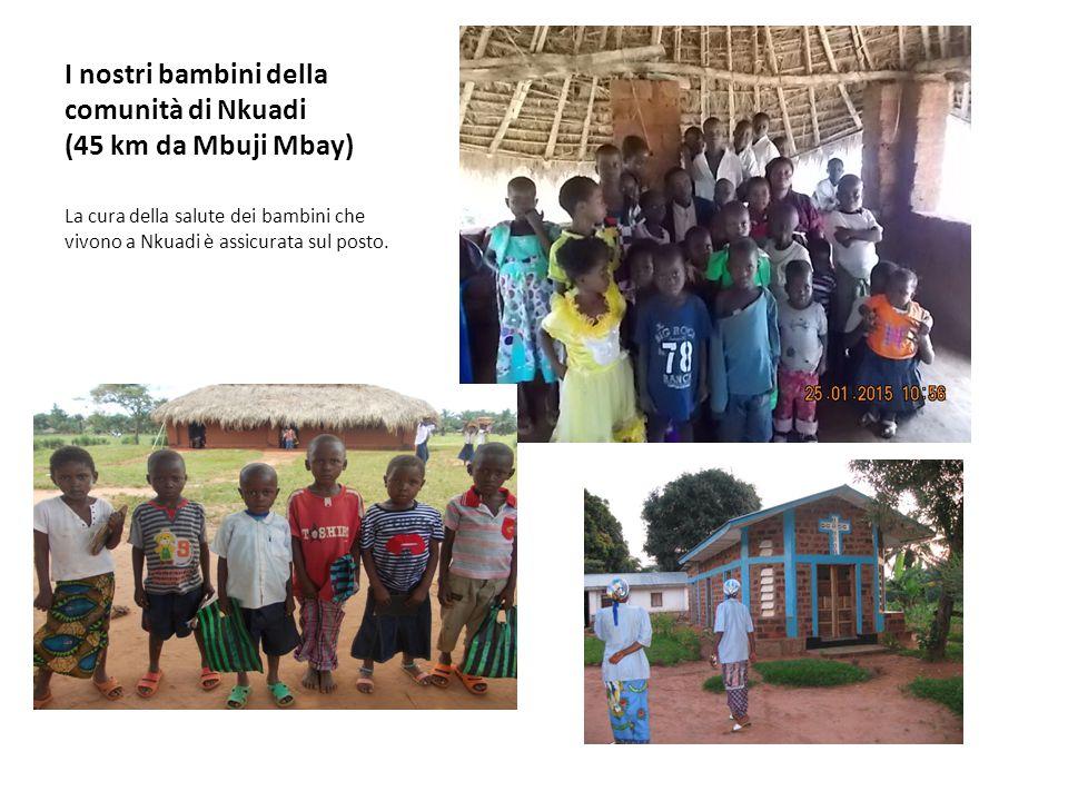I nostri bambini della comunità di Nkuadi (45 km da Mbuji Mbay) La cura della salute dei bambini che vivono a Nkuadi è assicurata sul posto.