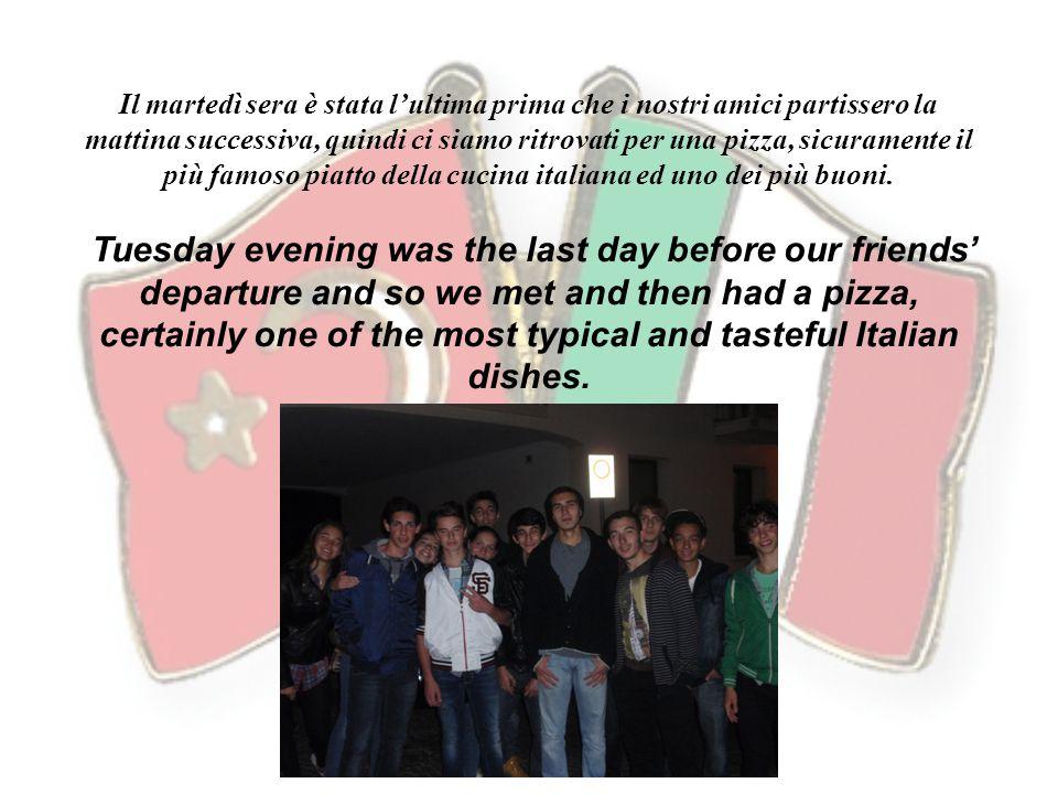 Il martedì sera è stata l'ultima prima che i nostri amici partissero la mattina successiva, quindi ci siamo ritrovati per una pizza, sicuramente il più famoso piatto della cucina italiana ed uno dei più buoni.