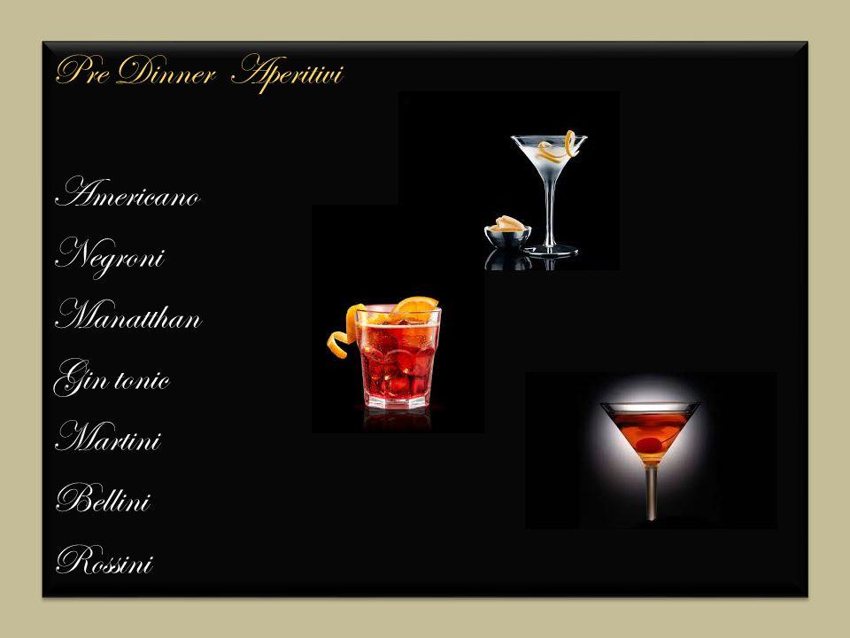 Pre Dinner Aperitivi Americano Negroni Manatthan Gin tonic Martini Bellini Rossini Pre Dinner Aperitivi Americano Negroni Manatthan Gin tonic Martini Bellini Rossini