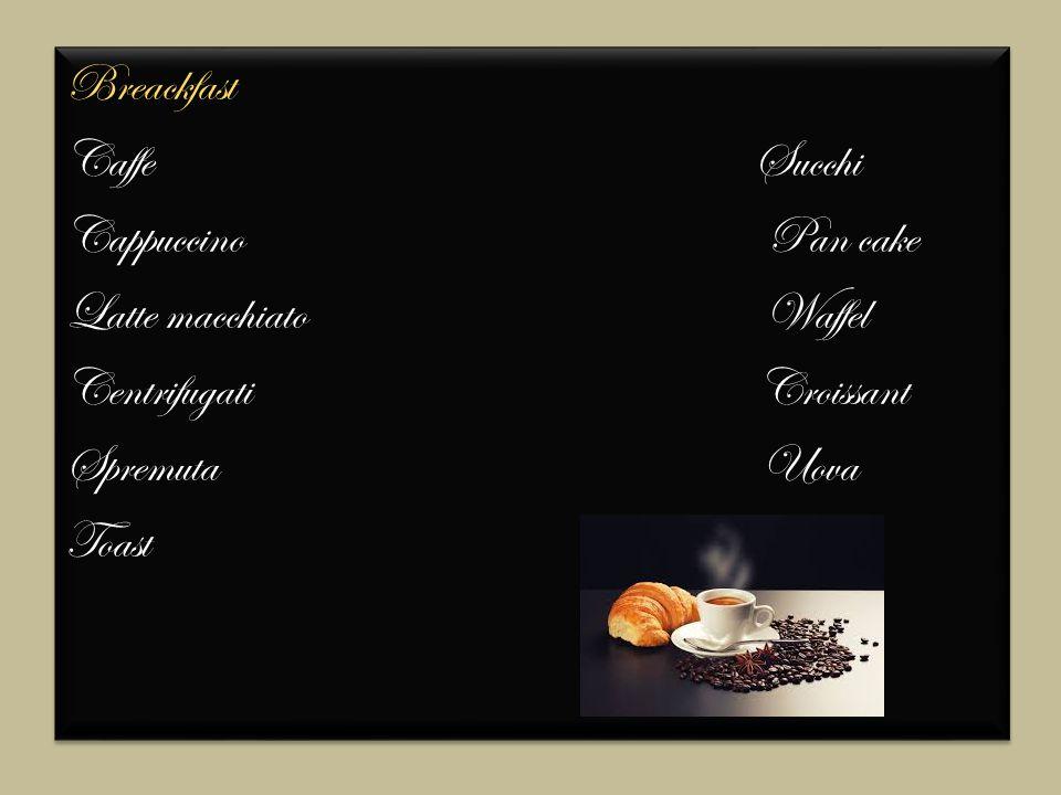 Breackfast Caffe Succhi Cappuccino Pan cake Latte macchiato Waffel Centrifugati Croissant Spremuta Uova Toast Breackfast Caffe Succhi Cappuccino Pan cake Latte macchiato Waffel Centrifugati Croissant Spremuta Uova Toast