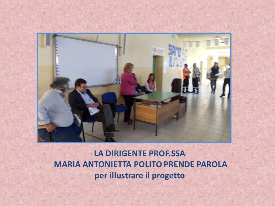 LA DIRIGENTE PROF.SSA MARIA ANTONIETTA POLITO PRENDE PAROLA per illustrare il progetto
