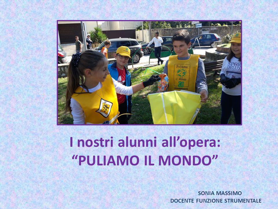 """I nostri alunni all'opera: """"PULIAMO IL MONDO"""" SONIA MASSIMO DOCENTE FUNZIONE STRUMENTALE"""