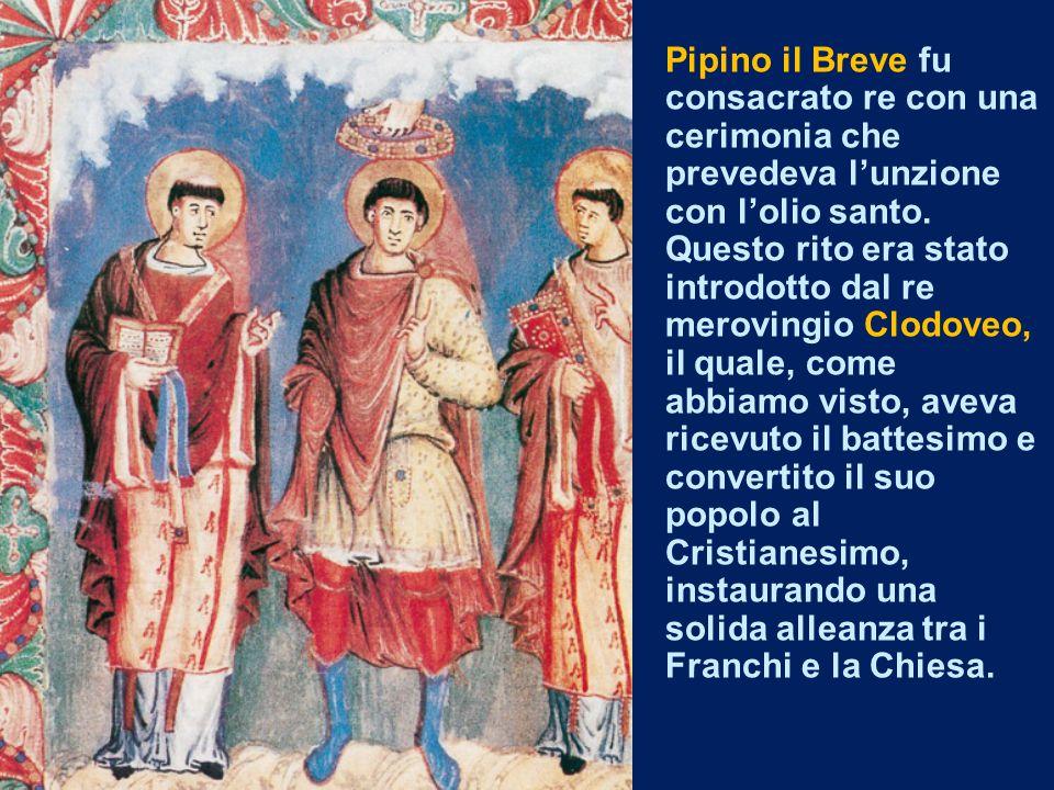 Pipino il Breve fu consacrato re con una cerimonia che prevedeva l'unzione con l'olio santo. Questo rito era stato introdotto dal re merovingio Clodov