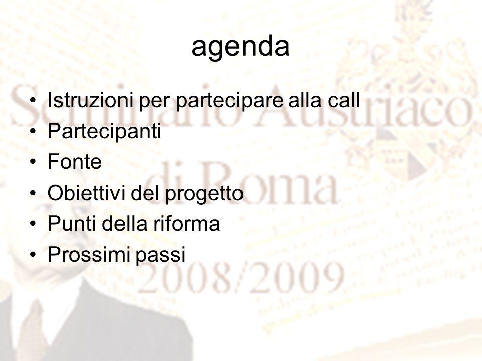 agenda Istruzioni per partecipare alla call Partecipanti Fonte Obiettivi del progetto Punti della riforma Prossimi passi