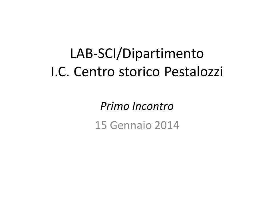 LAB-SCI/Dipartimento I.C. Centro storico Pestalozzi Primo Incontro 15 Gennaio 2014