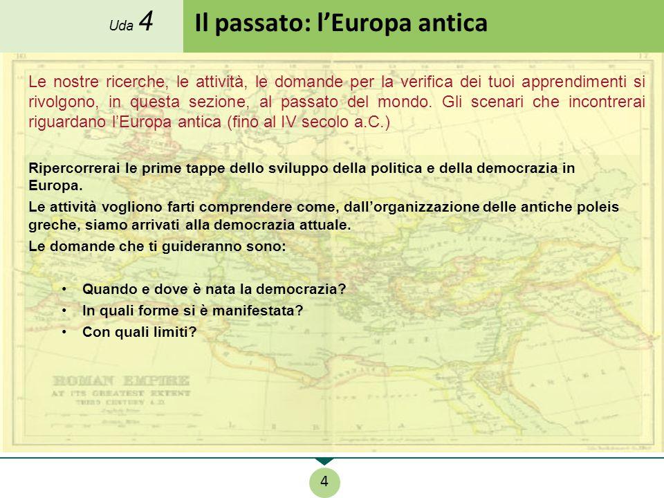Ripercorrerai le prime tappe dello sviluppo della politica e della democrazia in Europa.