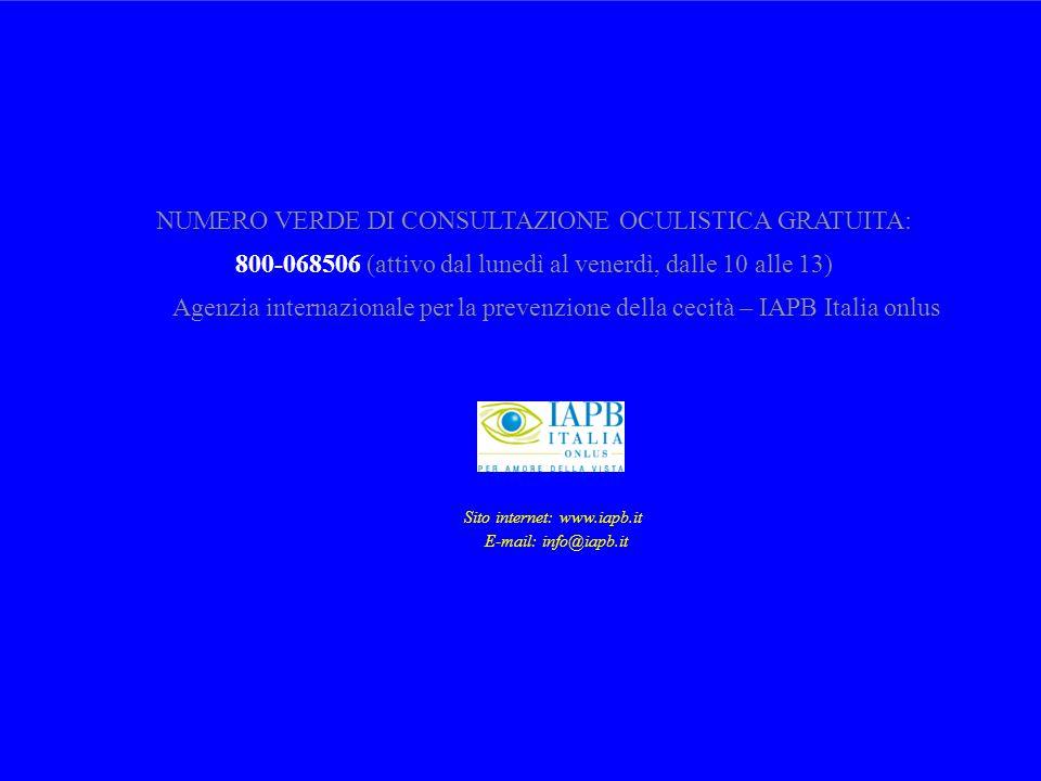 NUMERO VERDE DI CONSULTAZIONE OCULISTICA GRATUITA: 800-068506 (attivo dal lunedì al venerdì, dalle 10 alle 13) Agenzia internazionale per la prevenzio