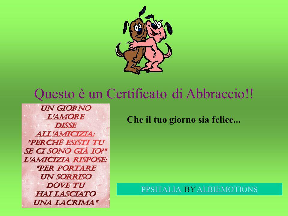 Questo è un Certificato di Abbraccio!.Che il tuo giorno sia felice...