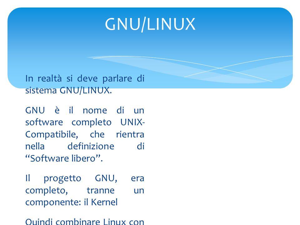 GNU/LINUX In realtà si deve parlare di sistema GNU/LINUX.