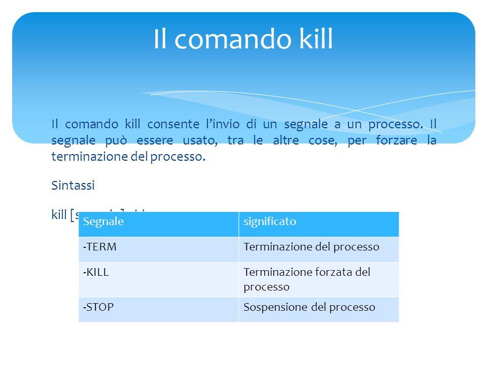 Il comando kill consente l'invio di un segnale a un processo.