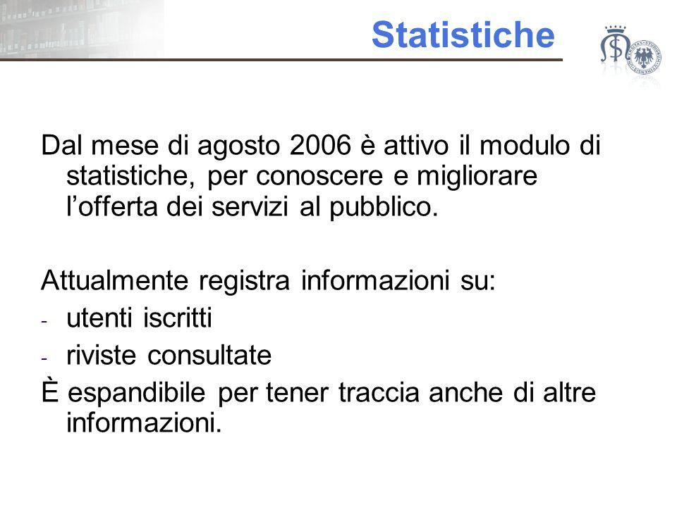 Statistiche Dal mese di agosto 2006 è attivo il modulo di statistiche, per conoscere e migliorare l'offerta dei servizi al pubblico.