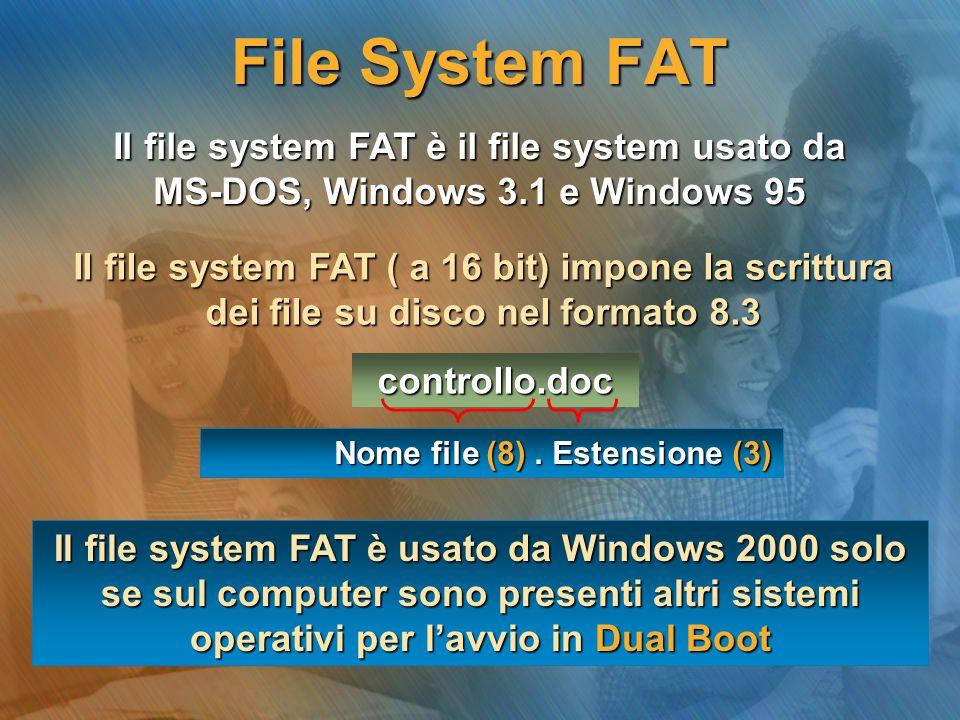 Il file system FAT è usato da Windows 2000 solo se sul computer sono presenti altri sistemi operativi per l'avvio in Dual Boot Il file system FAT è il