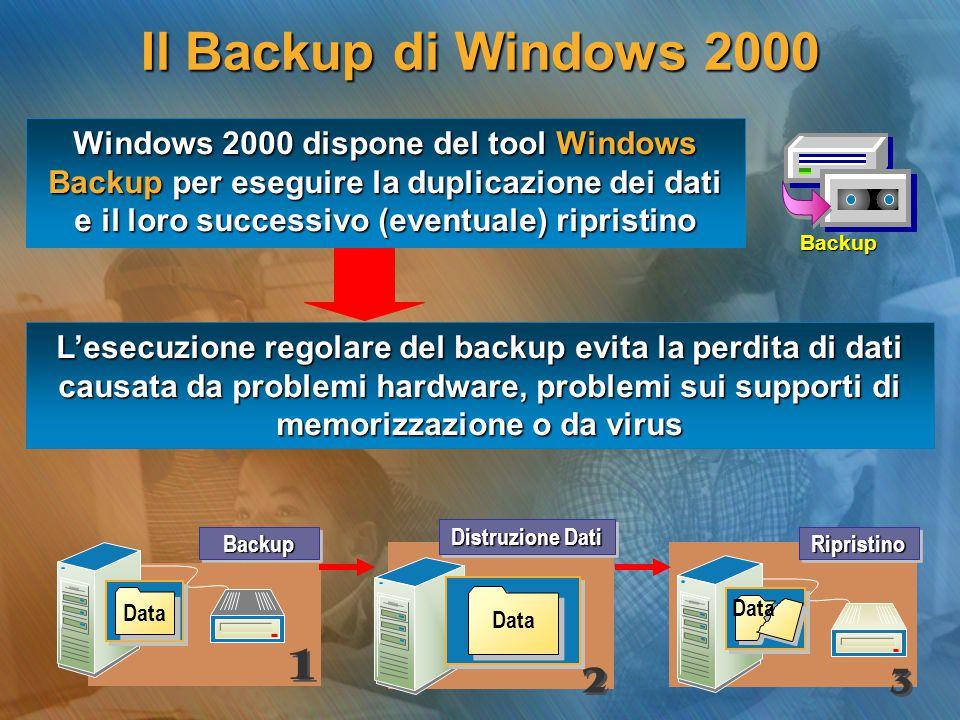 Il Backup di Windows 2000 Windows 2000 dispone del tool Windows Backup per eseguire la duplicazione dei dati e il loro successivo (eventuale) ripristi