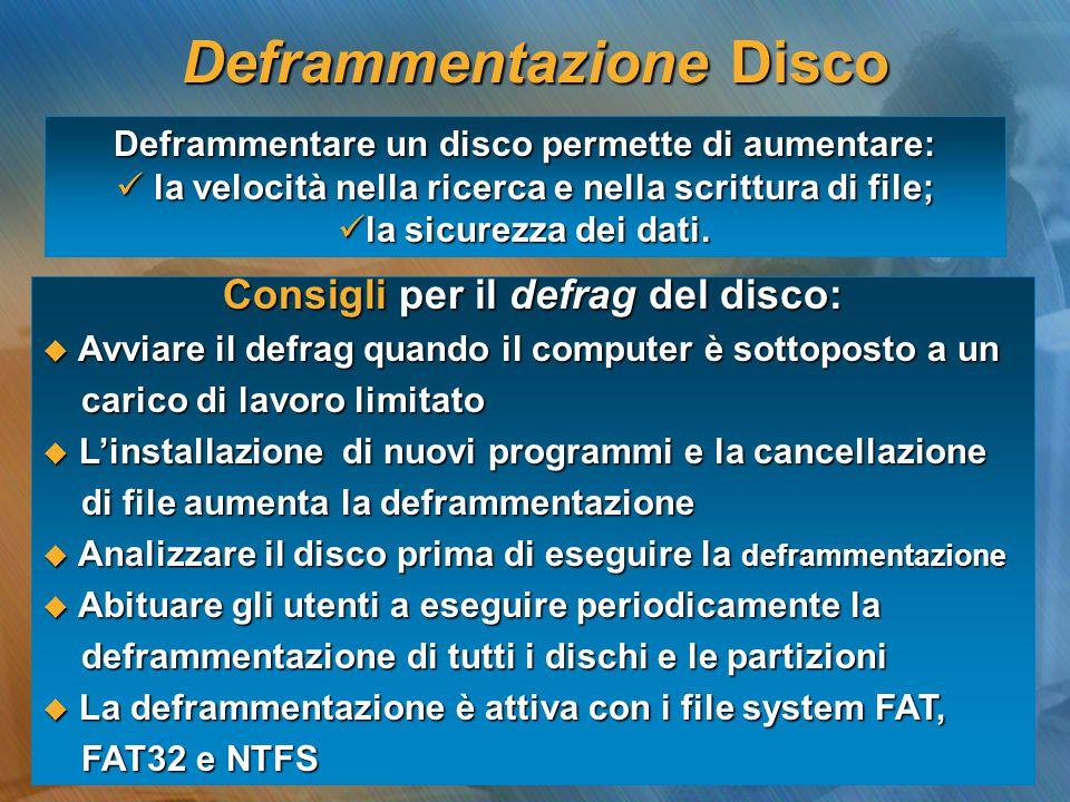 Deframmentare un disco permette di aumentare: la velocità nella ricerca e nella scrittura di file; la velocità nella ricerca e nella scrittura di file